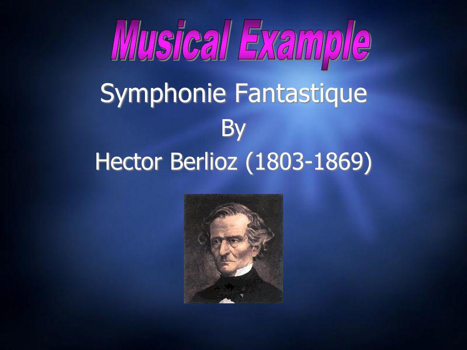 Symphonie Fantastique By Hector Berlioz (1803-1869) Symphonie Fantastique By Hector Berlioz (1803-1869)