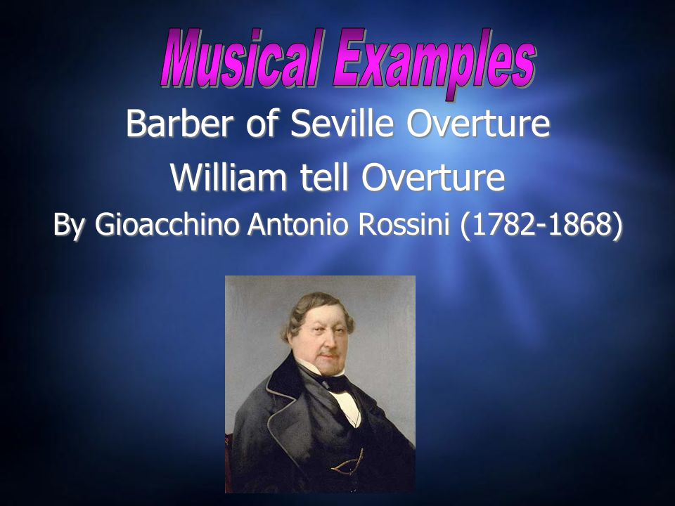 Barber of Seville Overture William tell Overture By Gioacchino Antonio Rossini (1782-1868) Barber of Seville Overture William tell Overture By Gioacchino Antonio Rossini (1782-1868)