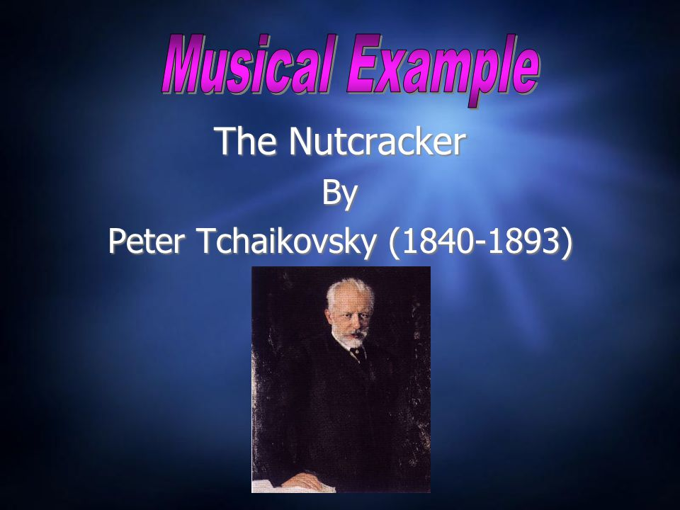 The Nutcracker By Peter Tchaikovsky (1840-1893) The Nutcracker By Peter Tchaikovsky (1840-1893)