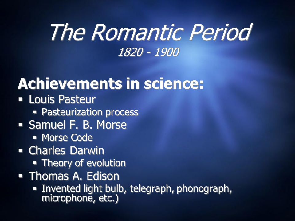 The Romantic Period 1820 - 1900 Achievements in science:  Louis Pasteur  Pasteurization process  Samuel F.