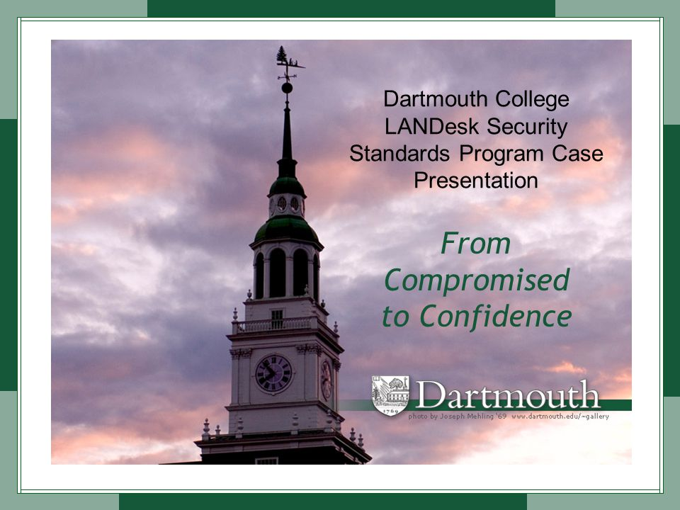 Dartmouth College LANDesk Security Standards Program Case Presentation From Compromised to Confidence