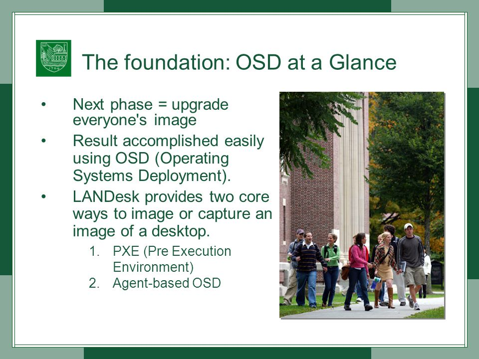 The foundation: OSD at a Glance Next phase = upgrade everyone s image Result accomplished easily using OSD (Operating Systems Deployment).