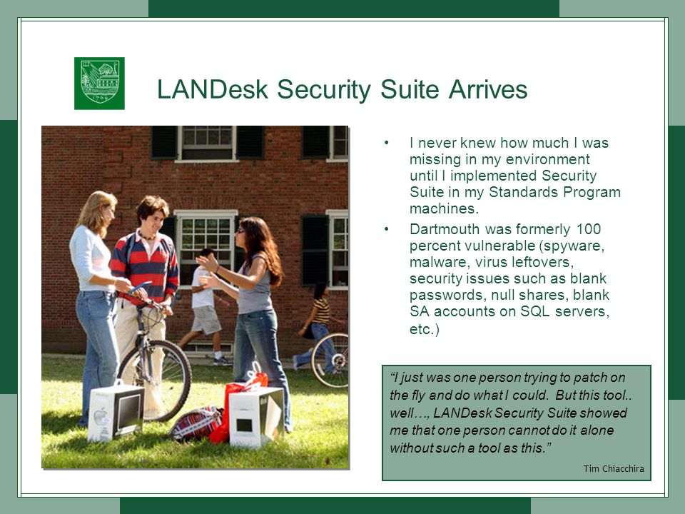LANDesk Security Suite Arrives I never knew how much I was missing in my environment until I implemented Security Suite in my Standards Program machines.