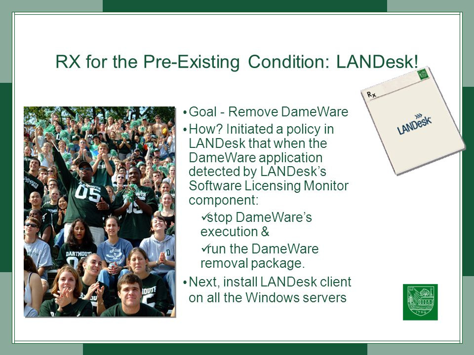 RX for the Pre-Existing Condition: LANDesk. Goal - Remove DameWare How.