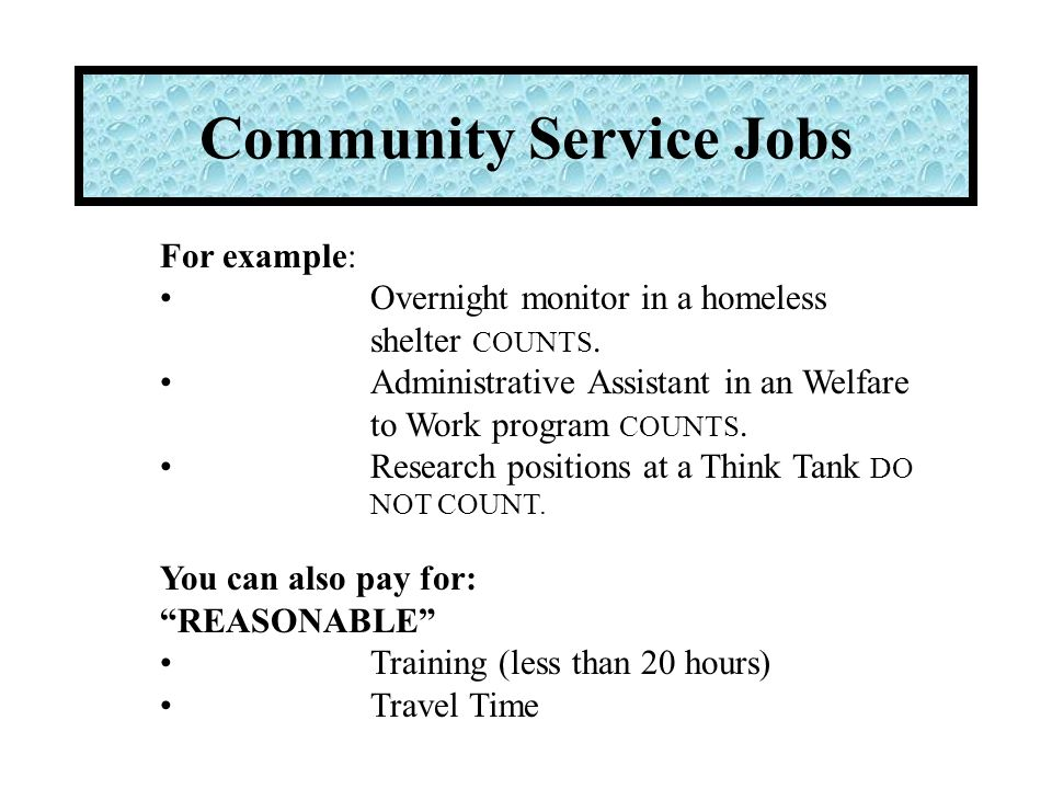 Community Service Jobs For example: Overnight monitor in a homeless shelter COUNTS.