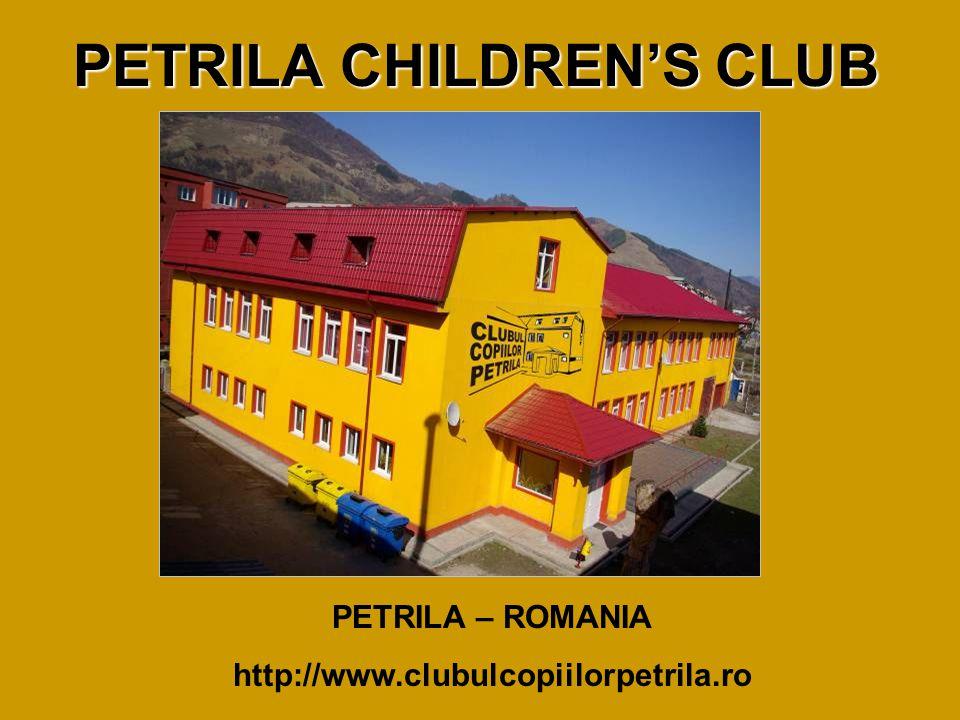 PETRILA CHILDREN'S CLUB PETRILA – ROMANIA http://www.clubulcopiilorpetrila.ro