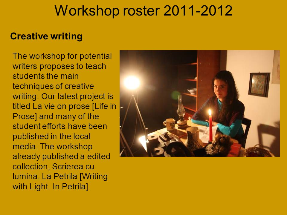 Workshop roster 2011-2012 The workshop for potential writers proposes to teach students the main techniques of creative writing.