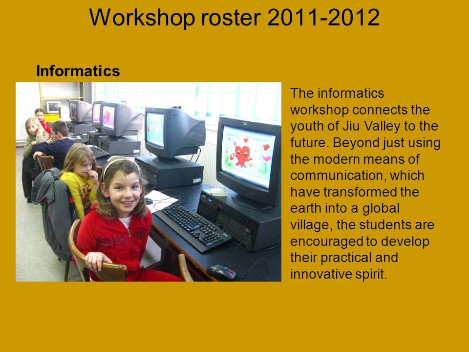 Workshop roster 2011-2012 The informatics workshop connects the youth of Jiu Valley to the future.