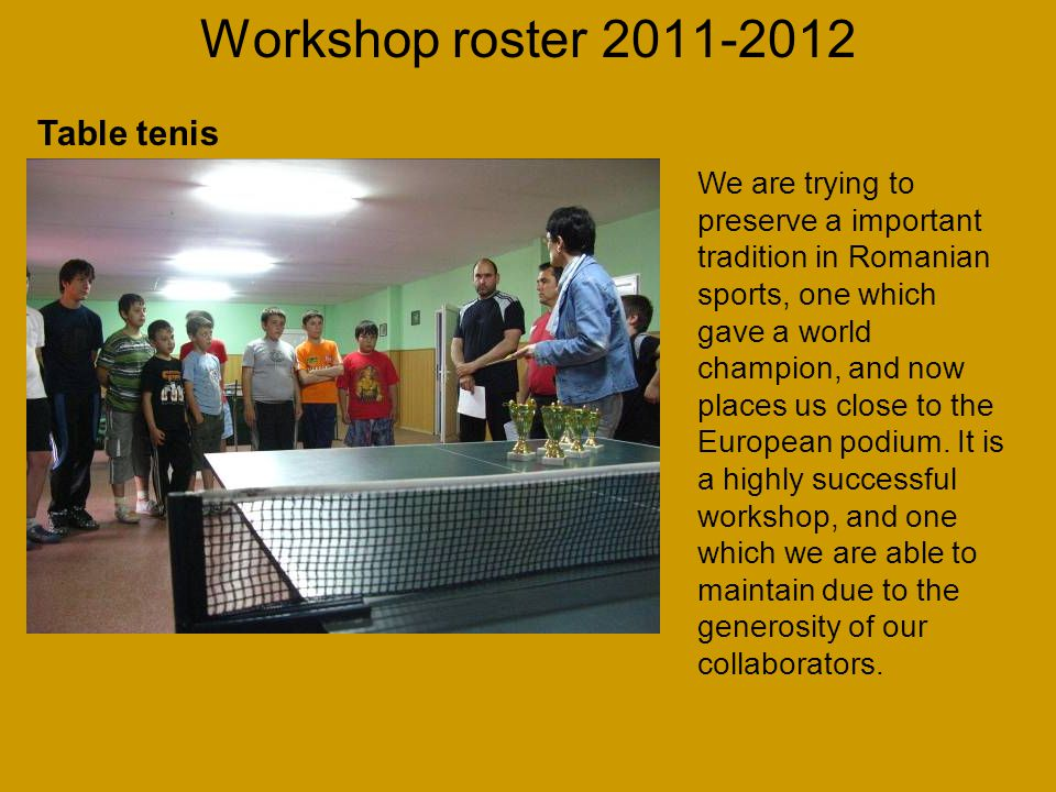 Workshop roster 2011-2012 We are trying to preserve a important tradition in Romanian sports, one which gave a world champion, and now places us close to the European podium.