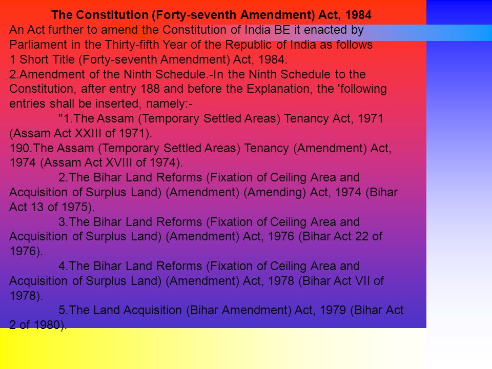 The Constitution (Forty-seventh Amendment) Act, 1984 An Act further to amend the Constitution of India BE it enacted by Parliament in the Thirty-fifth