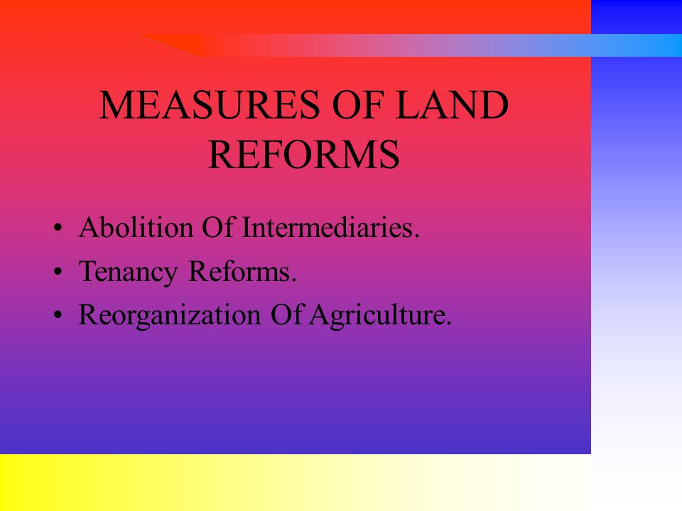 Abolition Of Intermediaries. Tenancy Reforms. Reorganization Of Agriculture. MEASURES OF LAND REFORMS