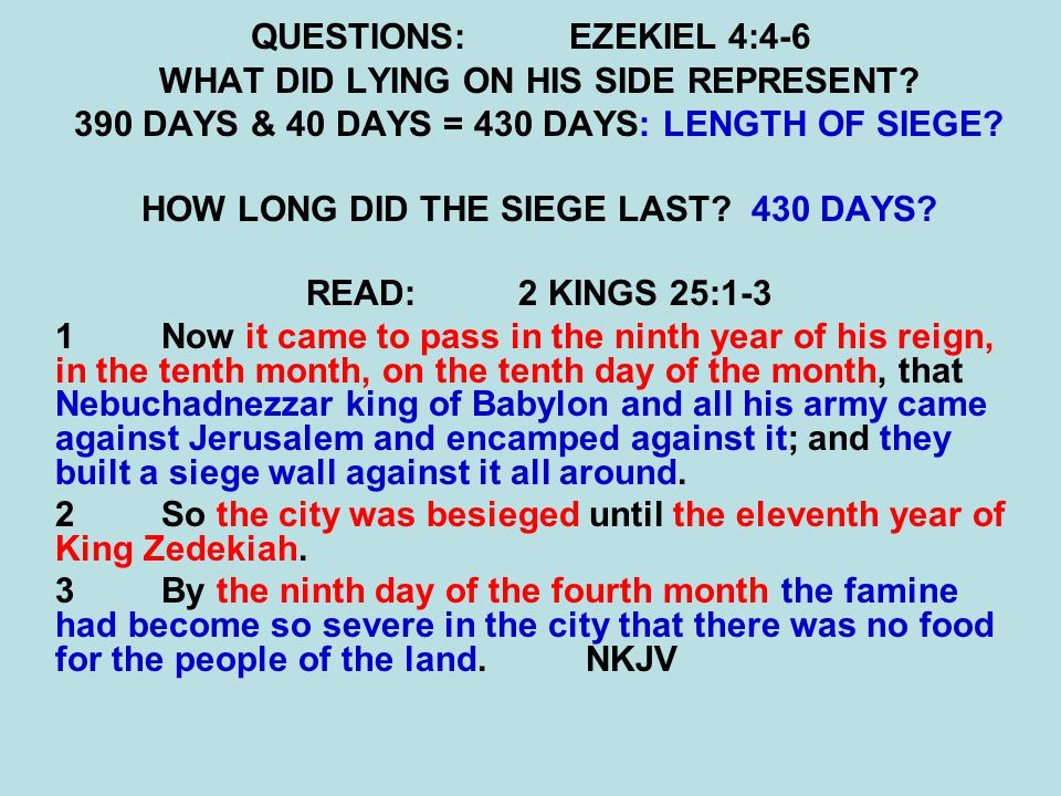 QUESTIONS:EZEKIEL 4:4-6 WHAT DID LYING ON HIS SIDE REPRESENT? 390 DAYS & 40 DAYS = 430 DAYS: LENGTH OF SIEGE? HOW LONG DID THE SIEGE LAST? 430 DAYS? R