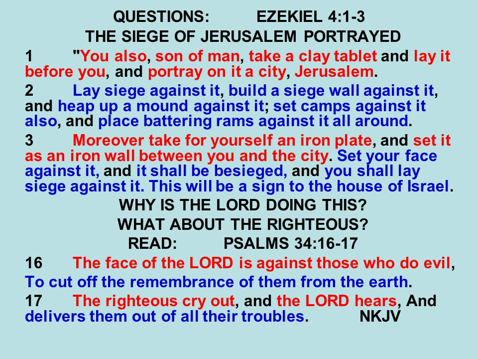 QUESTIONS:EZEKIEL 4:1-3 THE SIEGE OF JERUSALEM PORTRAYED READ:JEREMIAH 6:6 6 For thus has the LORD of hosts said: Cut down trees, And build a mound against Jerusalem.