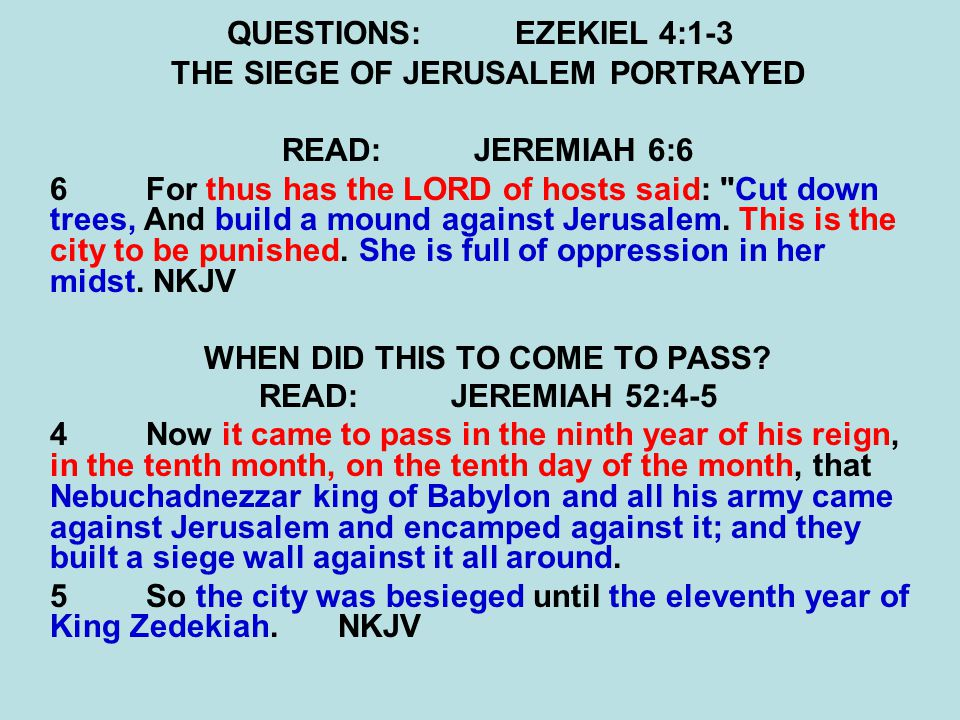 QUESTIONS:EZEKIEL 4:9-12 THE SIEGE OF JERUSALEM PORTRAYED 9 Also take for yourself wheat, barley, beans, lentils, millet, and spelt; put them into one vessel, and make bread of them for yourself.