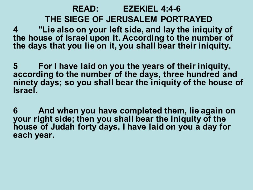 QUESTIONS:EZEKIEL 4:15-17 15 Then He said to me, See, I am giving you cow dung instead of human waste, and you shall prepare your bread over it. 16 Moreover He said to me, Son of man, surely I will cut off the supply of bread in Jerusalem; they shall eat bread by weight and with anxiety, and shall drink water by measure and with dread, 17that they may lack bread and water, and be dismayed with one another, and waste away because of their iniquity.