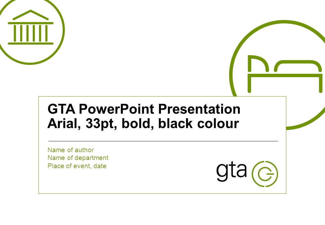 This is a footer : Arial, 8 points, black. To change the footer go to «View», «Slide Master» | 1 v GTA PowerPoint Presentation Arial, 33pt, bold, blac