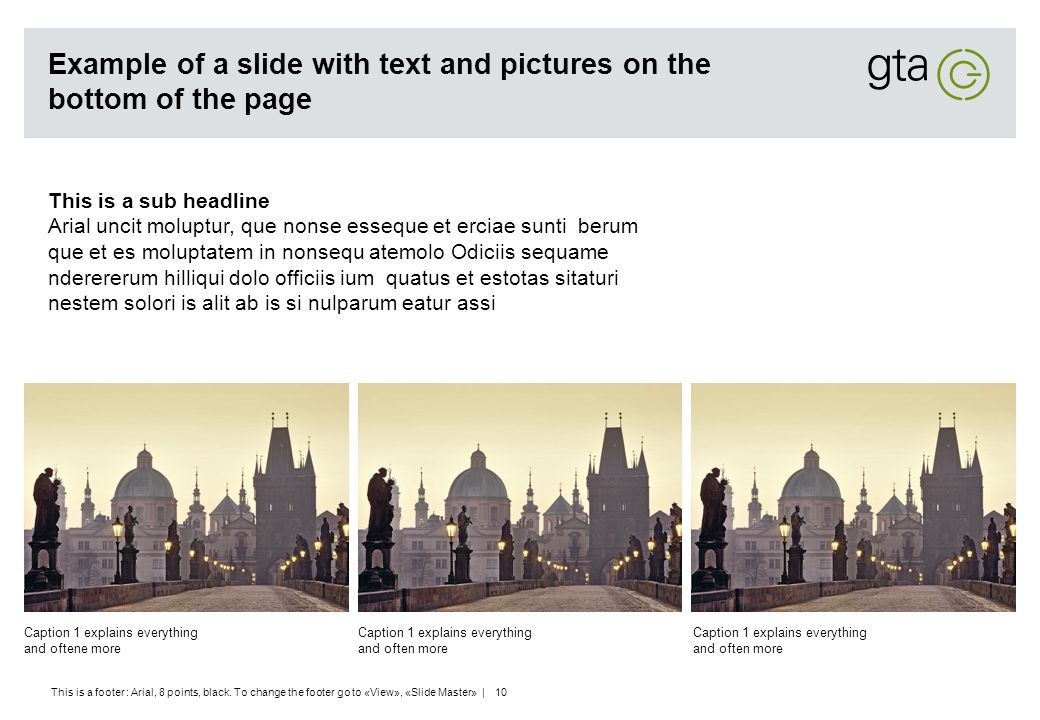 This is a footer : Arial, 8 points, black. To change the footer go to «View», «Slide Master» | 10 Example of a slide with text and pictures on the bot