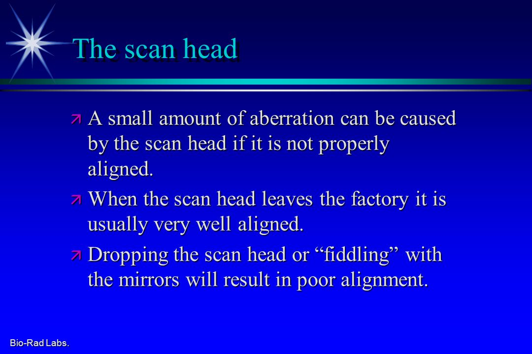 Bio-Rad Labs. The scan head ä A small amount of aberration can be caused by the scan head if it is not properly aligned. ä When the scan head leaves t