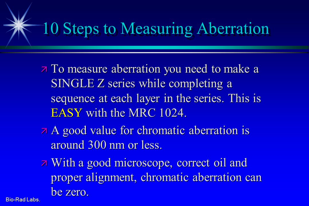 Bio-Rad Labs. 10 Steps to Measuring Aberration ä To measure aberration you need to make a SINGLE Z series while completing a sequence at each layer in