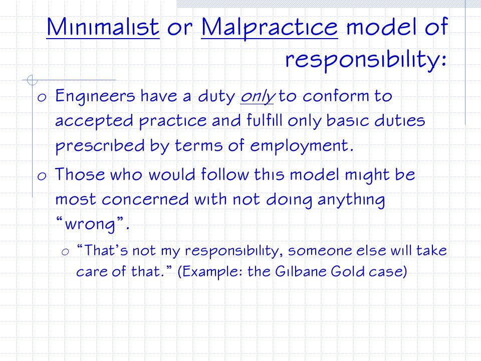 Three models of responsibility o Minimalist or Malpractice model o Reasonable Care model o Good Works or Supererogation model