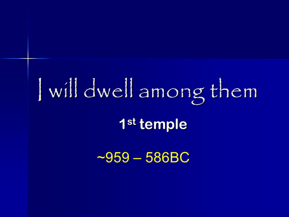 I will dwell among them 1 st temple ~959 – 586BC