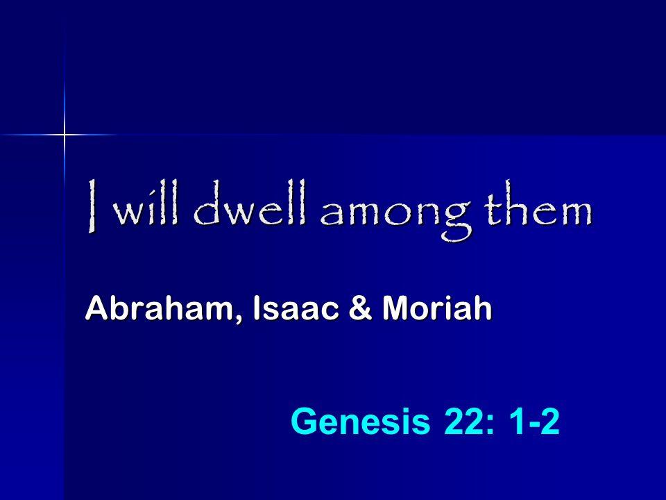 I will dwell among them The Tabernacle Exodus 25: 8 Exodus 40: 34-38