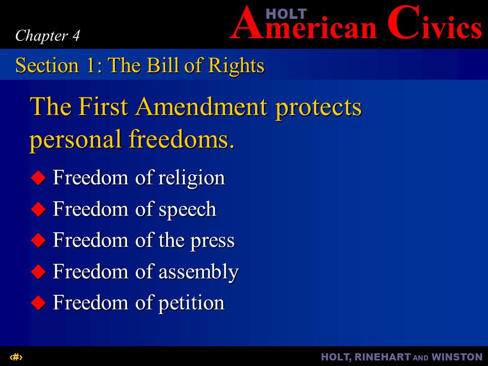 A merican C ivicsHOLT HOLT, RINEHART AND WINSTON4 Chapter 4 The First Amendment protects personal freedoms.