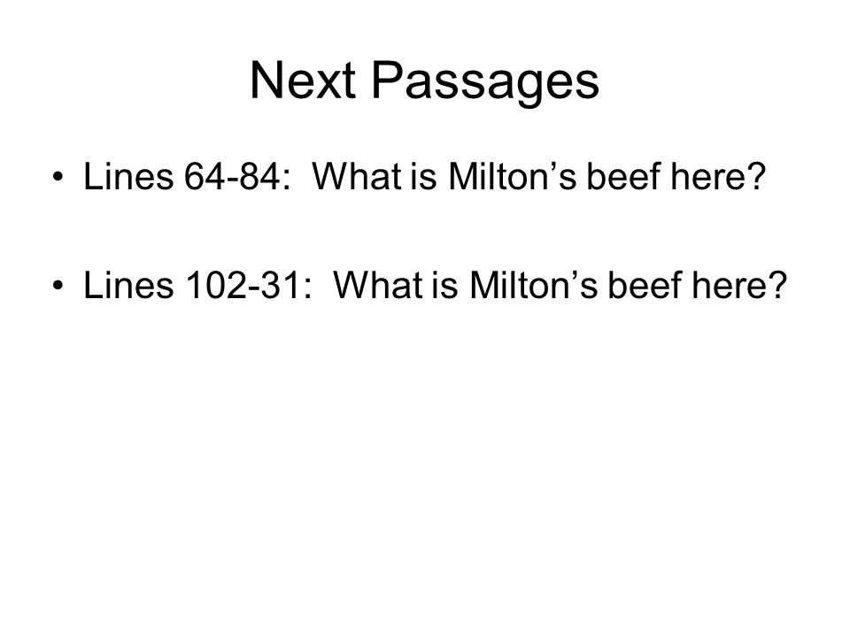 Next Passages Lines 64-84: What is Milton's beef here Lines 102-31: What is Milton's beef here