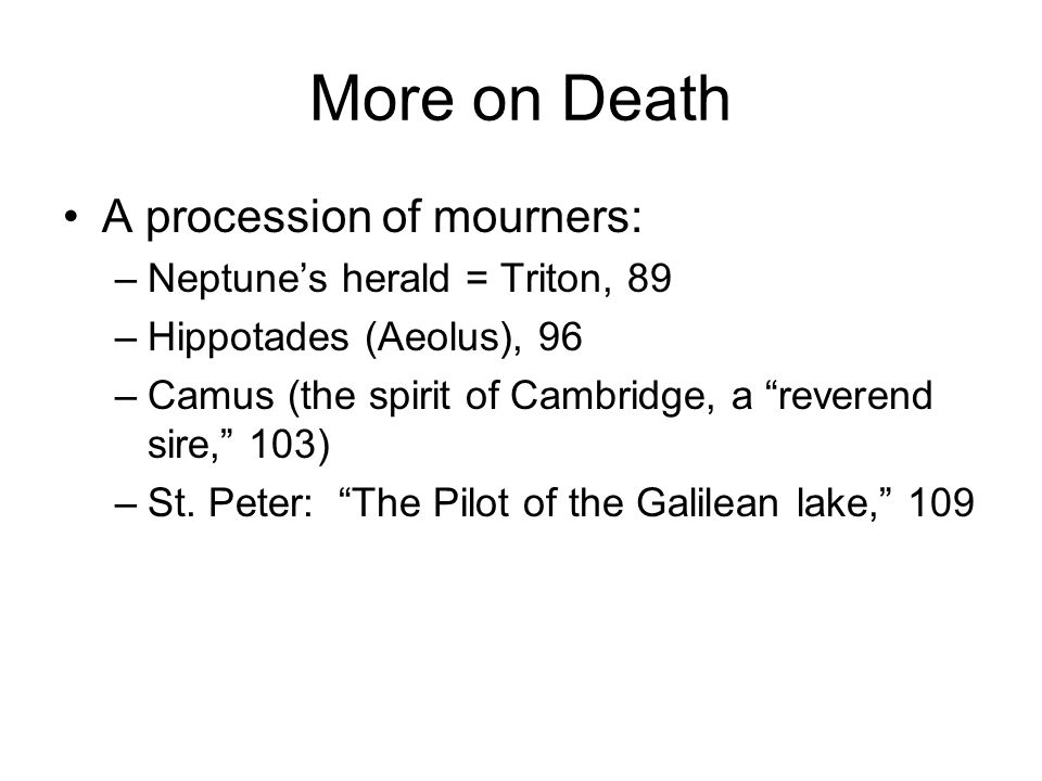 More on Death A procession of mourners: –Neptune's herald = Triton, 89 –Hippotades (Aeolus), 96 –Camus (the spirit of Cambridge, a reverend sire, 103) –St.