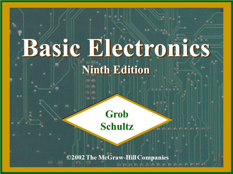 Basic Electronics Ninth Edition Basic Electronics Ninth Edition ©2002 The McGraw-Hill Companies Grob Schultz