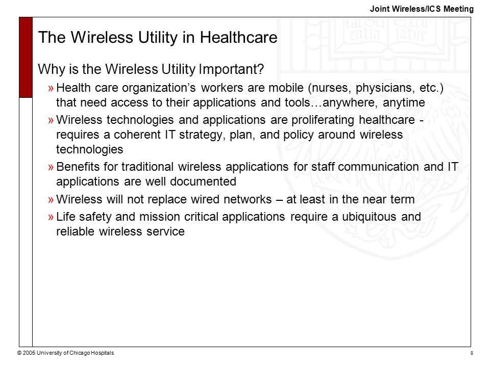 © 2005 University of Chicago Hospitals 8 Joint Wireless/ICS Meeting The Wireless Utility in Healthcare Why is the Wireless Utility Important.