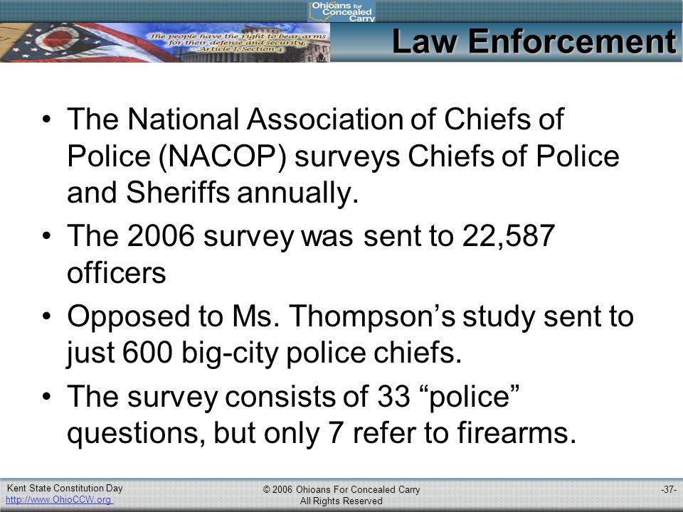 http://www.OhioCCW.org © 2006 Ohioans For Concealed Carry All Rights Reserved Kent State Constitution Day -37- Law Enforcement The National Association of Chiefs of Police (NACOP) surveys Chiefs of Police and Sheriffs annually.
