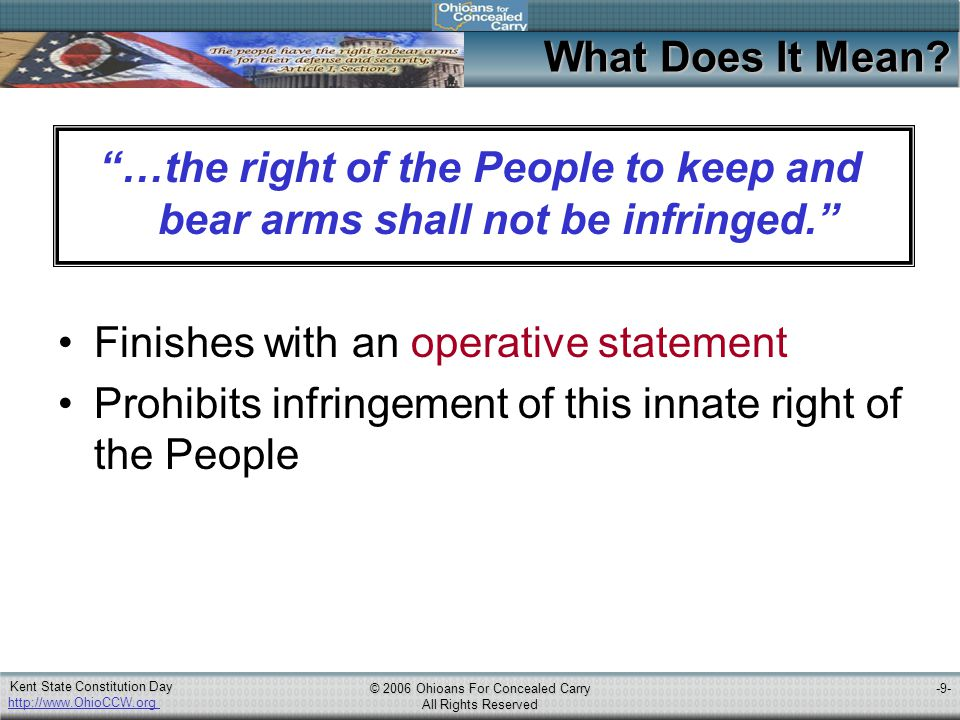 http://www.OhioCCW.org © 2006 Ohioans For Concealed Carry All Rights Reserved Kent State Constitution Day -10- Enumerated Rights How does the Second compare to other enumerations in the Bill of Rights.