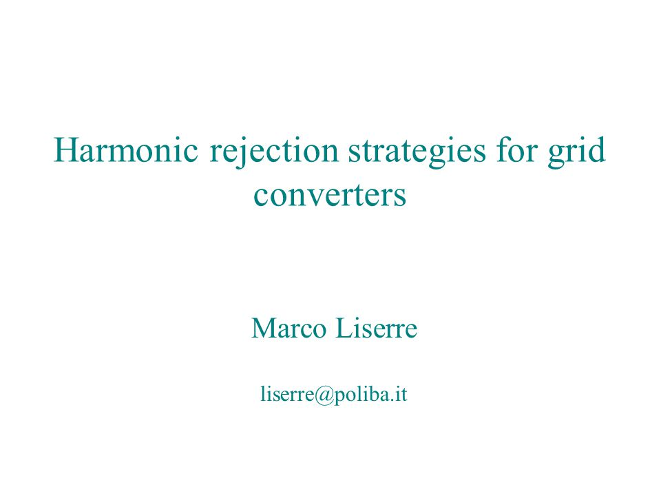 Harmonic rejection strategies for grid converters Marco Liserre liserre@ieee.org Grid current with air-gap based inductor and resonant controller: a) (1) grid current [10A/div]; (2) grid voltage [400V/div]; (A) grid voltage spectrum [10V/div]; (B) grid current spectrum [0.5A/div]; (C) a period of the grid voltage; (D) a period of the grid current; b) a period of the grid current (simulation results) [10A/div].