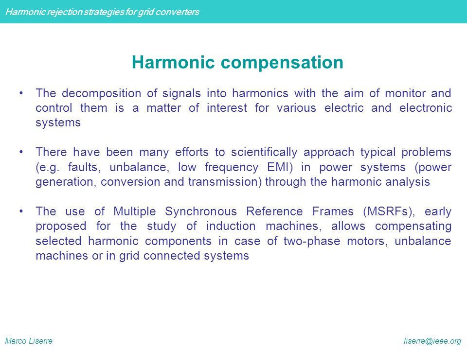 Harmonic rejection strategies for grid converters Marco Liserre liserre@ieee.org The decomposition of signals into harmonics with the aim of monitor a