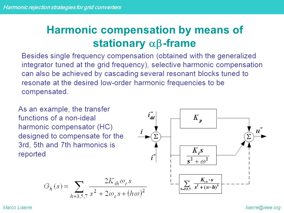 Harmonic rejection strategies for grid converters Marco Liserre liserre@ieee.org Effect of the grid voltage background distortion on the currents Use of harmonic compensators Results: grid voltage background distortion