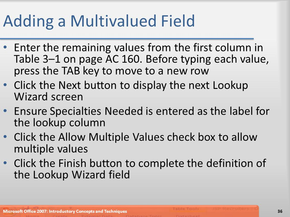 Adding a Multivalued Field Enter the remaining values from the first column in Table 3–1 on page AC 160.