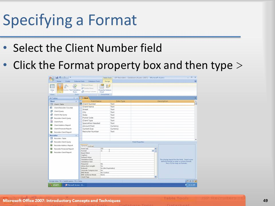 Specifying a Format Select the Client Number field Click the Format property box and then type > Microsoft Office 2007: Introductory Concepts and Techniques49