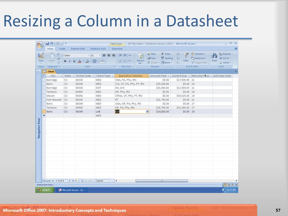 Resizing a Column in a Datasheet Microsoft Office 2007: Introductory Concepts and Techniques57