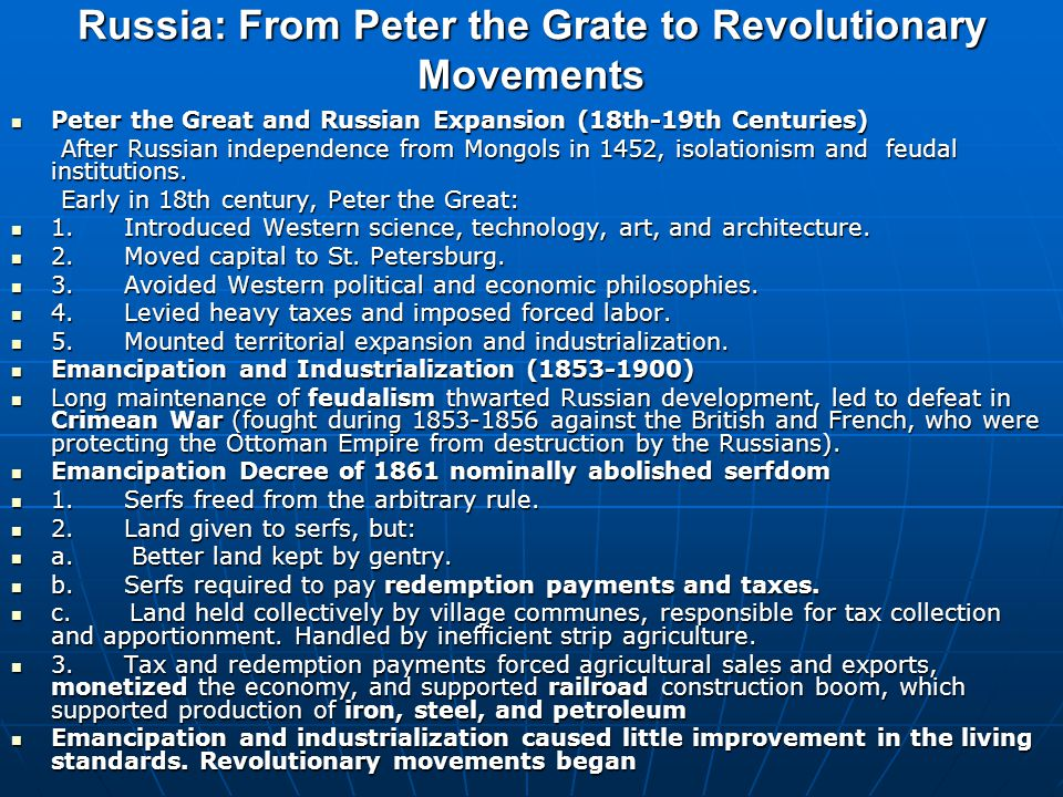 Russia: From Peter the Grate to Revolutionary Movements Peter the Great and Russian Expansion (18th-19th Centuries) Peter the Great and Russian Expansion (18th-19th Centuries) After Russian independence from Mongols in 1452, isolationism and feudal institutions.
