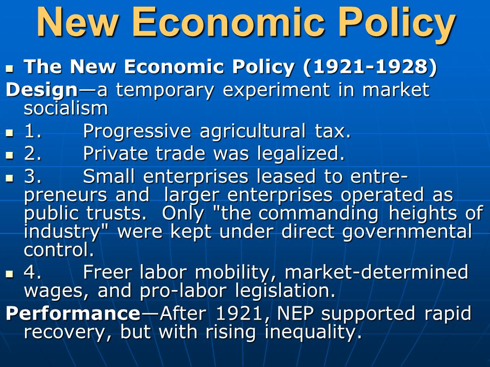 New Economic Policy The New Economic Policy (1921-1928) The New Economic Policy (1921-1928) Design—a temporary experiment in market socialism 1.