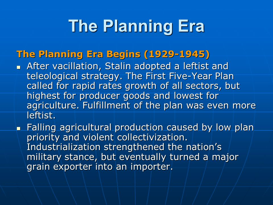 The Planning Era The Planning Era Begins (1929-1945) After vacillation, Stalin adopted a leftist and teleological strategy.