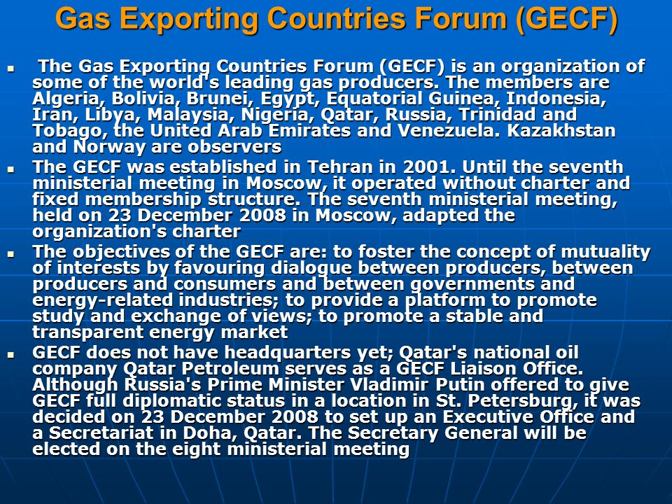 Gas Exporting Countries Forum (GECF) The Gas Exporting Countries Forum (GECF) is an organization of some of the world s leading gas producers.