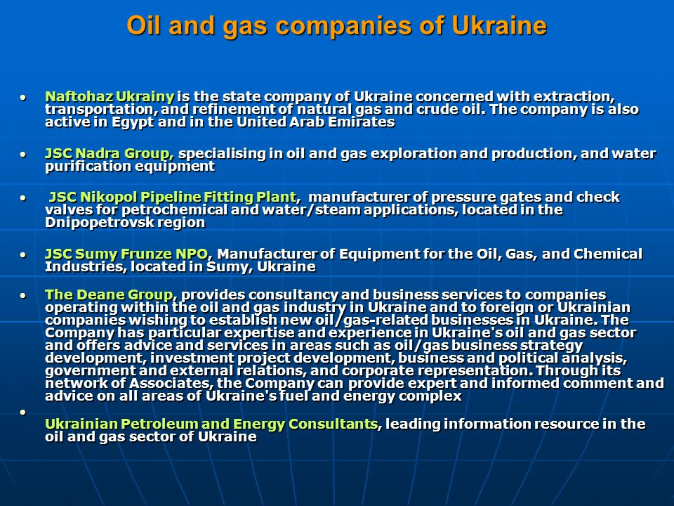 Oil and gas companies of Ukraine Naftohaz Ukrainy is the state company of Ukraine concerned with extraction, transportation, and refinement of natural gas and crude oil.