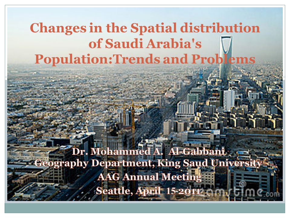Changes in the Spatial distribution of Saudi Arabia s Population:Trends and Problems