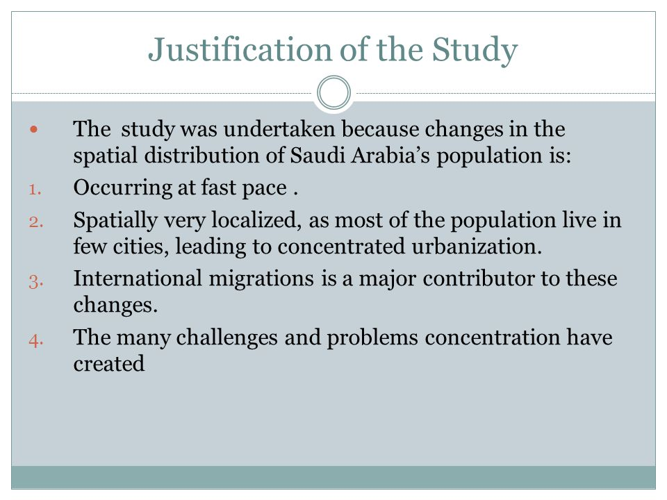 Justification of the Study The study was undertaken because changes in the spatial distribution of Saudi Arabia's population is: 1. Occurring at fast