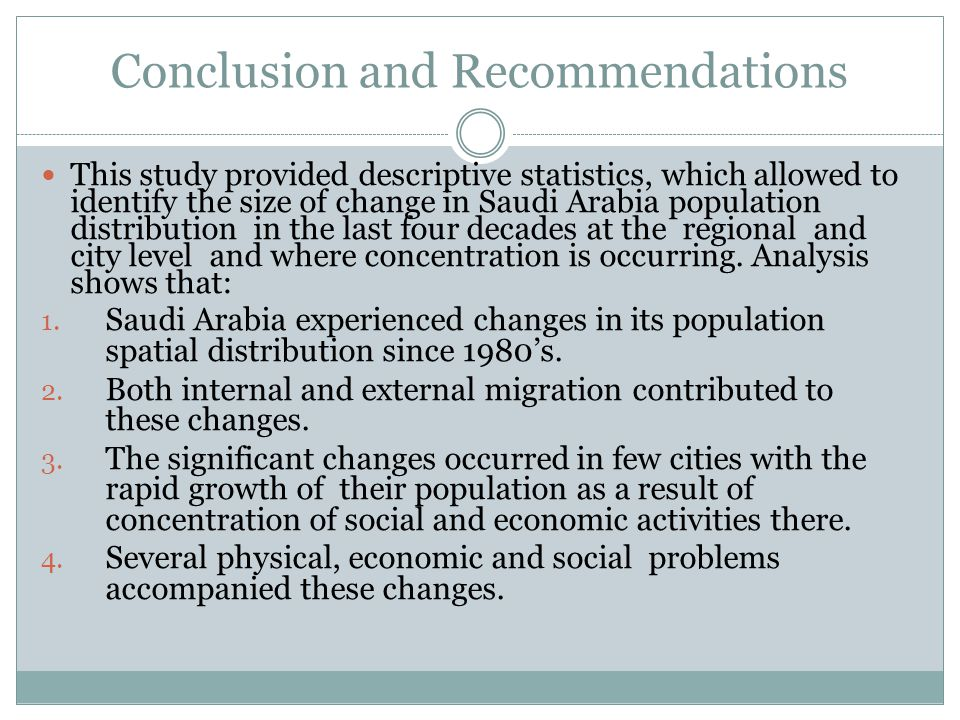 Conclusion and Recommendations This study provided descriptive statistics, which allowed to identify the size of change in Saudi Arabia population dis