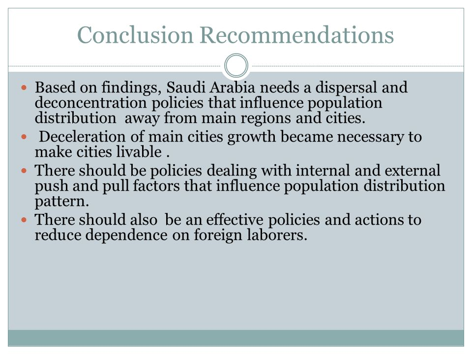 Conclusion Recommendations Based on findings, Saudi Arabia needs a dispersal and deconcentration policies that influence population distribution away