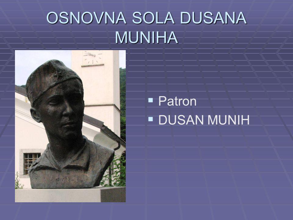 OSNOVNA SOLA DUSANA MUNIHA  Headmaster: Branco Loncner