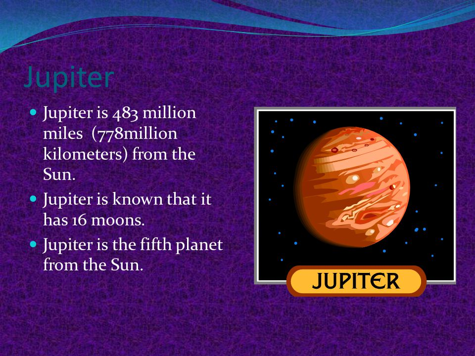 Jupiter Jupiter is 483 million miles (778million kilometers) from the Sun.